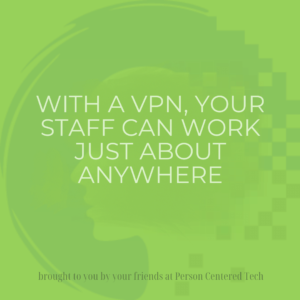 With a VPN, Your Staff Can Work Just About Anywhere