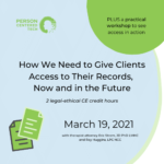 How We Need to Give Clients Access to Their Records, Now and in the Future