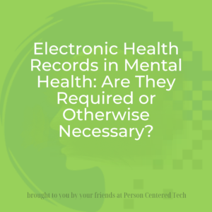 Electronic Health Records in Mental Health Are They Required or Otherwise Necessary