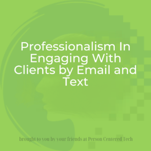 Professionalism In Engaging With Clients by Email and Text